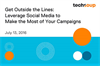 Leverage Social Media to Make the Most of Your Campaign