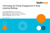 Technology for Family Engagement in Early Learning Settings