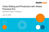 Video Editing and Production with Adobe Premiere Pro